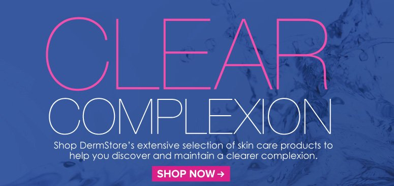 Clear Complexion Shop DermStore's extensive selection of skin care products to help you discover and maintain a clearer complexion.  Shop Now>>
