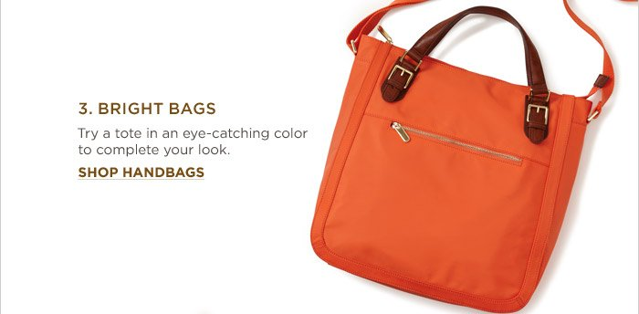 3. BRIGHT BAGS | Try a tote in an eye-catching color to complete your look. SHOP HANDBAGS
