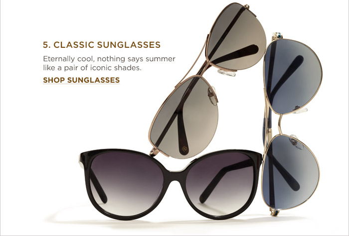 5. CLASSIC SUNGLASSES | Eternally cool, nothing says summer like a pair of iconic shades. SHOP SUNGLASSES