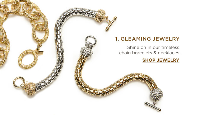 1. GLEAMING JEWELRY | Shine on in our timeless chain bracelets & necklaces. SHOP JEWELRY