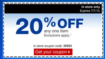 Don't wait! Savings end soon. 20 percent off any one item.  Exclusions apply.(1) Valid in store only. Expires 7/7/13. In-store  coupon code: 30903. Get in-store coupon.