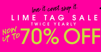 love it. covet. shop it. LIME TAG SALE TWICE YEARLY. NOW UP TO 70% OFF