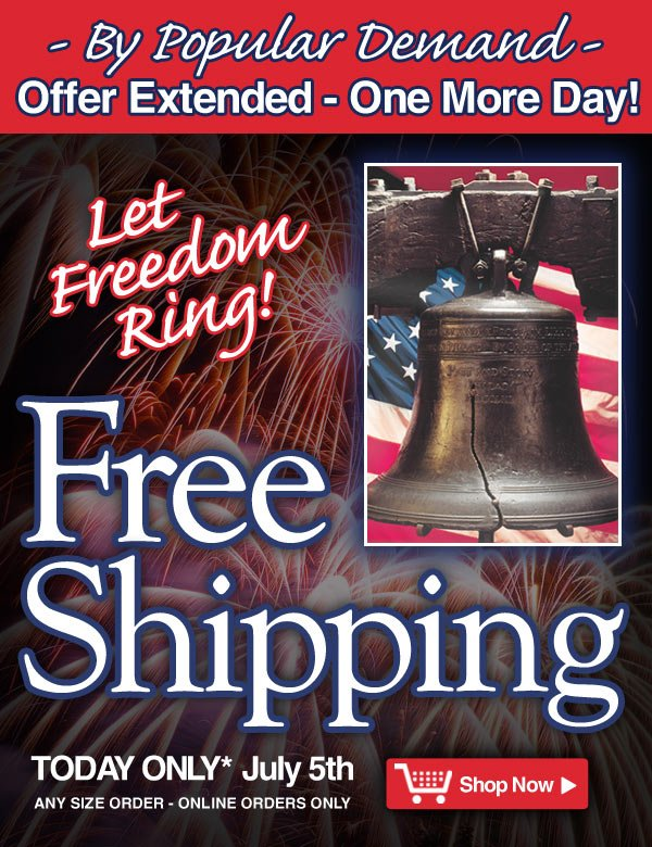Exclusive Online Offer - By Popular Demand - Offer Extended, One More Day! Free Shipping* - Today only - online orders only - Offer ends tonight, July 5th - Shop Now >