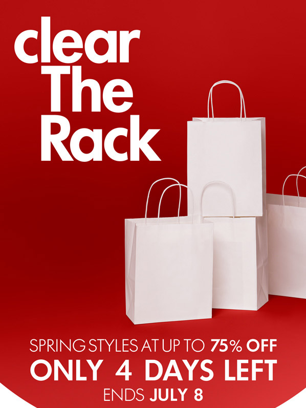 clear The Rack - SPRING STYLES AT UP TO 75% OFF - ONLY 4 DAYS LEFT - ENDS JULY 8