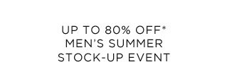 Up To 80% Off* Men's Summer Stock-Up Event