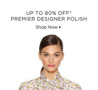 Up To 80% Off* Premier Designer Polish