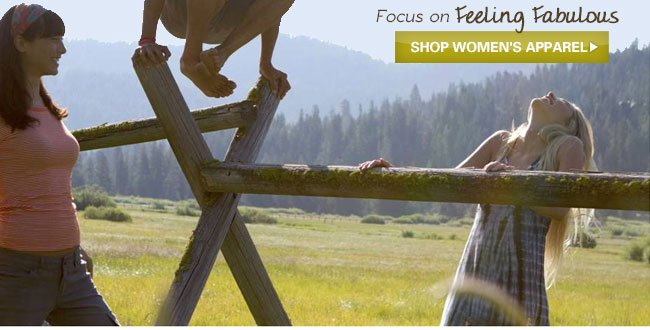 Focus on Feeling Fabulous. Shop Women's Apparel