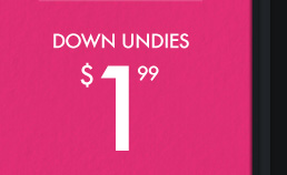 DOWN UNDIES $1.99