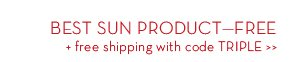 BEST SUN PRODUCT—FREE + free shipping with code TRIPLE.