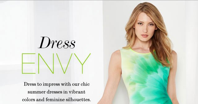 Dress Envy. Dress to impress with our chic summer dresses in vibrant colors and feminine silhouettes.