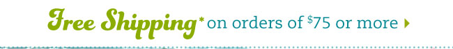 Free shipping* on orders of $75 or more