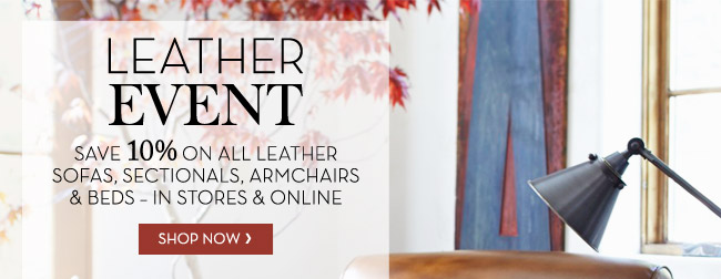 LEATHER EVENT - SAVE 10% ON ALL LEATHER SOFAS, SECTIONALS, ARMCHAIRS & BEDS - IN STORES & ONLINE - SHOP NOW