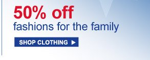 50% off fashions for the family | SHOP CLOTHING