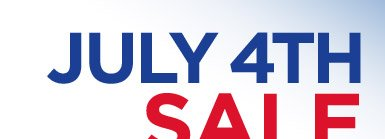 JULY 4TH SALE & VALUES + SUPER BUYS