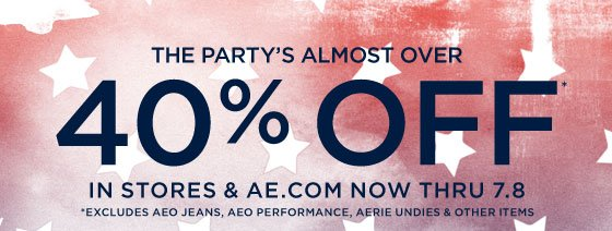 The Party's Almost Over | 40% Off* | In Stores & AE.com Now Thru 7.8 | *Excludes AEO Jeans, AEO Performance, Aerie Undies & Other Items