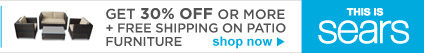 GET 30% OFF OR MORE + FREE SHIPPING ON PATIO FURNITURE | shop now | THIS IS SEARS