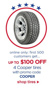 online only: first 500 customers get... UP TO $100 OFF 4 Cooper tires with promo code: COOPER | shop tires