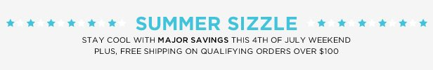 Summer Sizzle | Stay cool with major savings this 4th of July weekend, plus free shipping on qualifying orders over $100