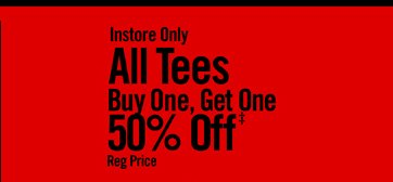 ALL TEES BUY ONE, GET ONE 50% OFF‡