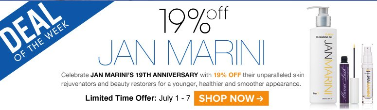 Deal of the Week: Save 19% on Jan Marini! Celebrate Jan Marini's 19th Anniversary with 19% savings on the entire brand! Shop Now>>