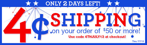 ONLY 2 DAYS LEFT! 4 Cent Shipping - Orders of $50 or More! SHOP NOW!
