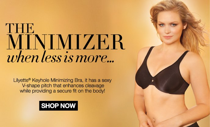 The Minimizer: When less is more... Try Our: Lilyette Keyhole Minimizing Bra.  It ahs a sexy V-shape pitch that enhances cleavage while providing a secure fit on the body!