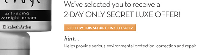 We've selected you to receive a 2-DAY ONLY SECRET LUXE OFFER! FOLLOW THIS SECRET LINK TO SHOP. hint... Helps provide serious environmental protection, correction and repair.