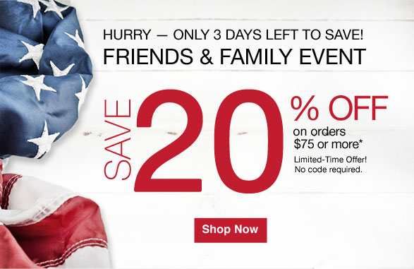Hurry - only 3 days left to SAVE! FRIENDS & FAMILY EVENT save 20% off