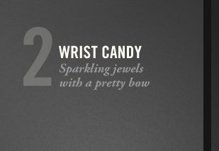 2 WRIST CANDY Sparkling jewels with a pretty bow