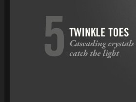 5 TWINKLE TOES Cascading crystals catch the light