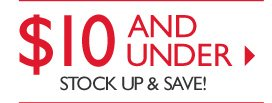 $10 AND UNDER -- STOCK UP & SAVE!
