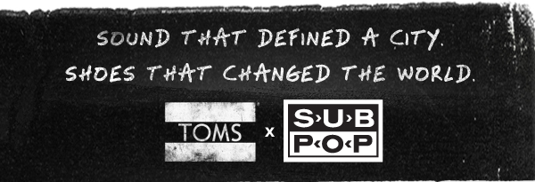 Sound that defined a city. Shoes that changed the world. TOMS x Sub Pop