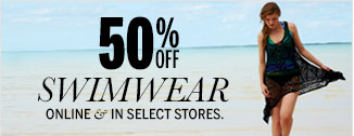 50% Off Swimwear Online & in Select Stores.