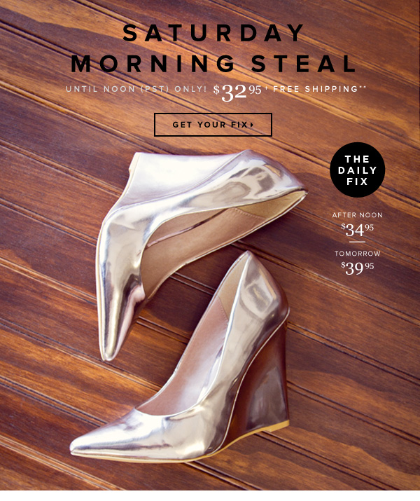 Saturday Morning Steal The Daily Fix + Free Shipping** - - Get Your Fix