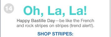 14 | Oh, La, La! | Happy Bastille Day—be like the French and rock stripes on stripes (trend alert!). SHOP STRIPES: