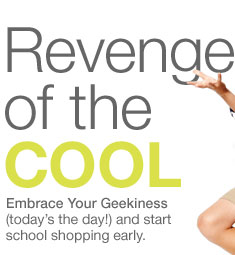 Revenge of the cool | Embrace Your Geekiness (today's the day!) and start school shopping early.