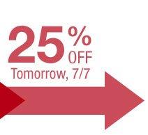 25% OFF TOMORROW, 7/7