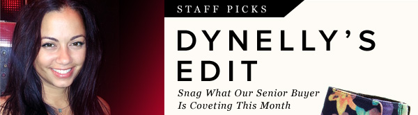 Dynelly's Picks - Snag What Our Senior Buyer Is Coveting This Month