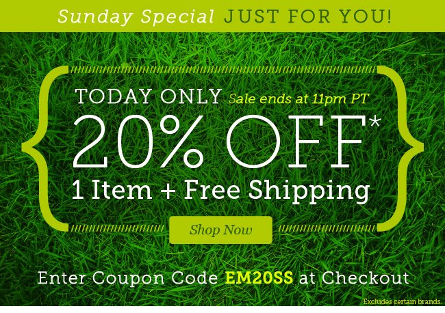 Sunday Special Just for You!. Today Only - 20% Off 1 Item + Free Shipping. Enter Code EM20SS at Checkout. Shop Now.