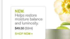 NEW Helps restore moisture balance and luminisity SHOP NOW