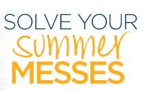 SOLVE YOUR summer MESSES