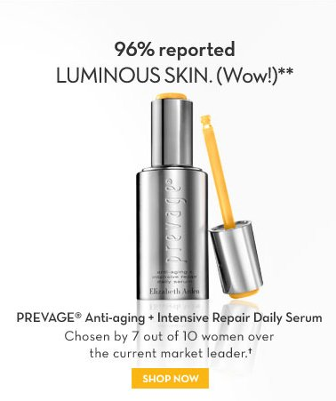 96% reported LUMINOUS SKIN. (Wow!)** PREVAGE® Anti-aging + Intensive Repair Daily Serum. Chosen by 7 out of 10 women over the current market leader.† SHOP NOW.
