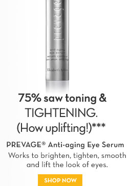 75% saw toning & TIGHTENING. (How uplifting!)*** PREVAGE® Anti-aging Eye Serum. Works to brighten, tighten, smooth and lift the look of eyes. SHOP NOW.