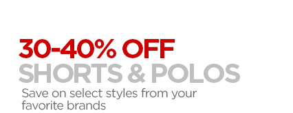 30-40% OFF SHORTS  & POLOS Save on select styles from your favorite brands