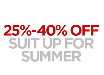 30-40% OFF  SUIT UP FOR SUMMER
