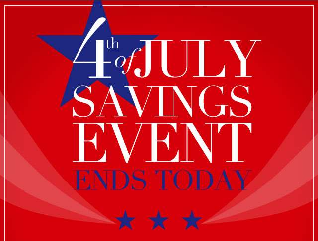4th of July Savings Event Ends Today