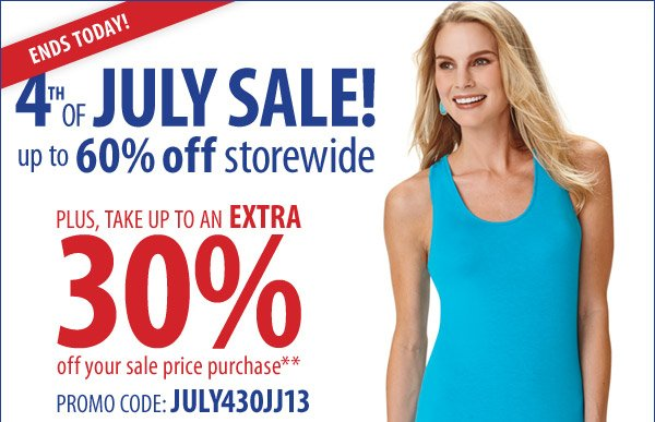 ENDS TODAY! 4th of JULY SALE. up to 60% off storewide! Plus, take up to an extra 30% off your sale price purchase** PROMO CODE: JULY430JJ13
