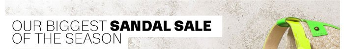 Our Biggest Sandal Sale of the Season