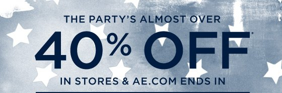 The Party's Almost Over | 40% Off* In Stores & AE.com Ends In
