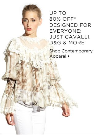 Up To 80% Off* Designed For Everyone: Just Cavalli, D&G  And More
